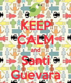Poster: KEEP CALM and Santi Guevara