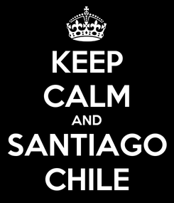Poster: KEEP CALM AND SANTIAGO CHILE