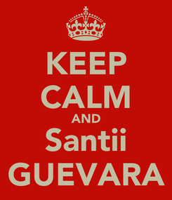 Poster: KEEP CALM AND Santii GUEVARA