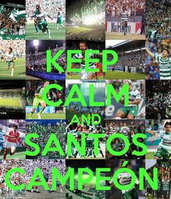 Poster: KEEP  CALM AND SANTOS CAMPEÓN