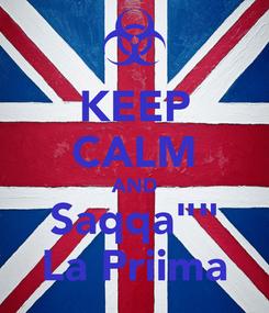 """Poster: KEEP CALM AND Saqqa"""""""" La Priima"""
