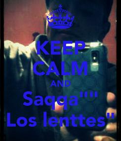 "Poster: KEEP CALM AND Saqqa"""" Los lenttes"""