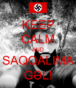 Poster: KEEP CALM AND SAQQALIMA GƏL!