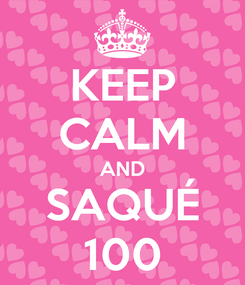 Poster: KEEP CALM AND SAQUÉ 100