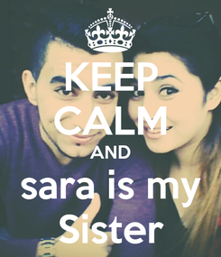 Poster: KEEP CALM AND sara is my Sister