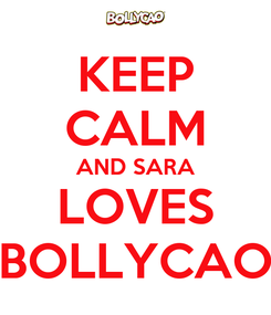 Poster: KEEP CALM AND SARA LOVES BOLLYCAO