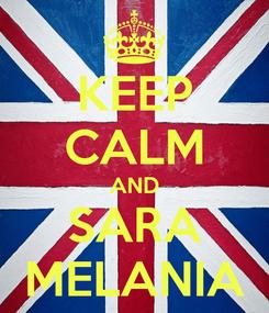 Poster: KEEP CALM AND SARA MELANIA