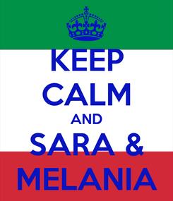 Poster: KEEP CALM AND SARA & MELANIA