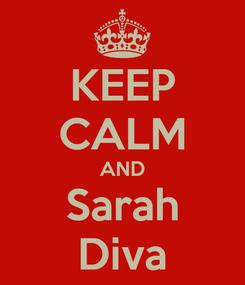 Poster: KEEP CALM AND Sarah Diva
