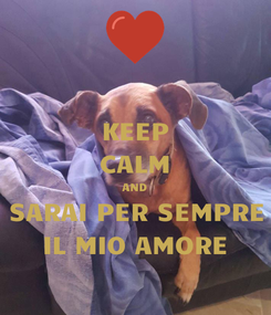 Poster: KEEP CALM AND SARAI PER SEMPRE IL MIO AMORE