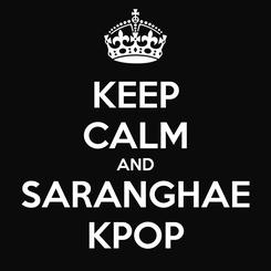 Poster: KEEP CALM AND SARANGHAE KPOP