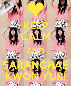 Poster: KEEP CALM AND SARANGHAE KWON YURI