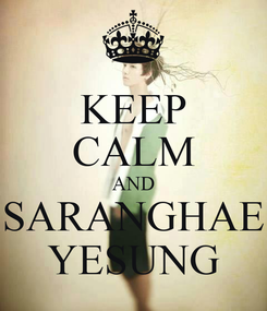 Poster: KEEP CALM AND SARANGHAE YESUNG