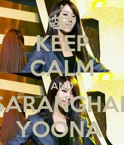 Poster: KEEP CALM AND SARANGHAE YOONA