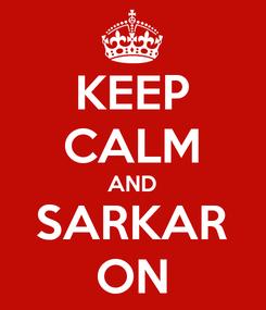 Poster: KEEP CALM AND SARKAR ON