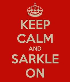 Poster: KEEP CALM AND SARKLE ON