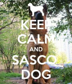 Poster: KEEP CALM AND SASCO  DOG