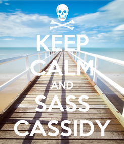 Poster: KEEP CALM AND SASS CASSIDY