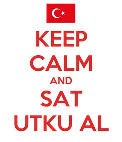 Poster: KEEP CALM AND SAT UTKU AL