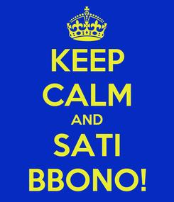 Poster: KEEP CALM AND SATI BBONO!