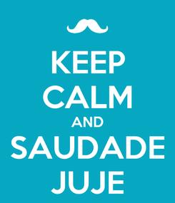 Poster: KEEP CALM AND SAUDADE JUJE