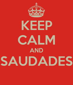 Poster: KEEP CALM AND SAUDADES