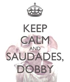 Poster: KEEP CALM AND SAUDADES, DOBBY