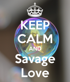 Poster: KEEP CALM AND Savage Love