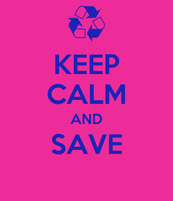 Poster: KEEP CALM AND SAVE