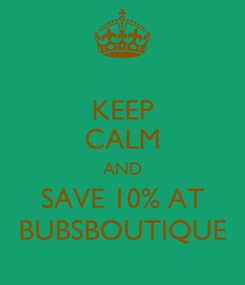 Poster: KEEP CALM AND SAVE 10% AT BUBSBOUTIQUE