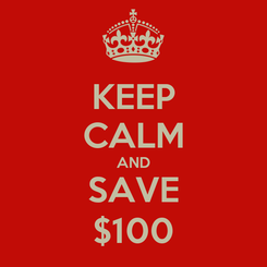 Poster: KEEP CALM AND SAVE $100