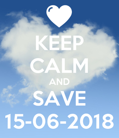Poster: KEEP CALM AND SAVE 15-06-2018