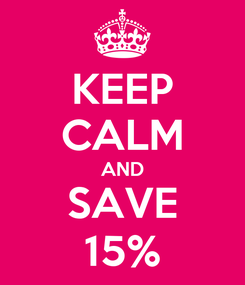 Poster: KEEP CALM AND SAVE 15%