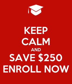 Poster: KEEP CALM AND SAVE $250 ENROLL NOW