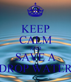 Poster: KEEP CALM AND SAVE A DROP WATER