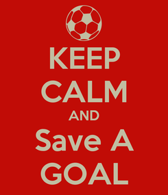 Poster: KEEP CALM AND Save A GOAL