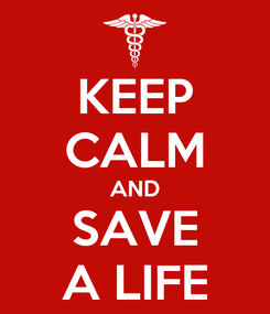 Poster: KEEP CALM AND SAVE A LIFE