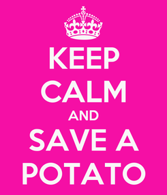Poster: KEEP CALM AND SAVE A POTATO