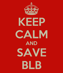 Poster: KEEP CALM AND SAVE BLB