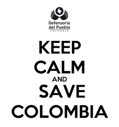 Poster: KEEP CALM AND  SAVE COLOMBIA