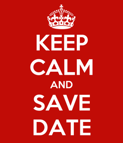 Poster: KEEP CALM AND SAVE DATE