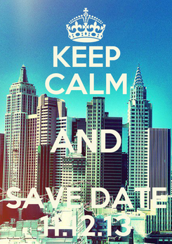 Poster: KEEP CALM AND SAVE DATE 11.12.13