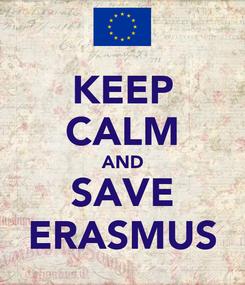 Poster: KEEP CALM AND SAVE ERASMUS