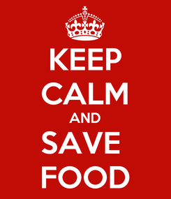 Poster: KEEP CALM AND SAVE  FOOD
