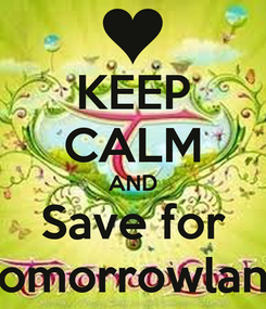 Poster: KEEP CALM AND Save for Tomorrowland
