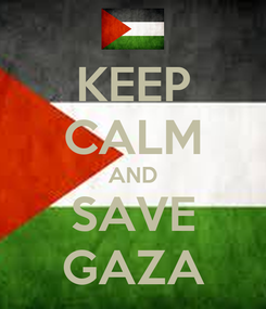 Poster: KEEP CALM AND SAVE GAZA