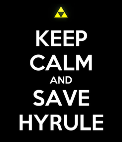 Poster: KEEP CALM AND SAVE HYRULE