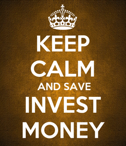 Poster: KEEP CALM  AND SAVE INVEST MONEY