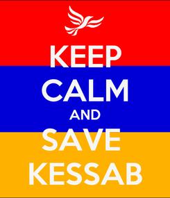 Poster: KEEP CALM AND SAVE  KESSAB