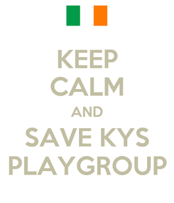Poster: KEEP CALM AND SAVE KYS PLAYGROUP